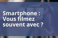 Smartphone : Vous filmez souvent avec ?