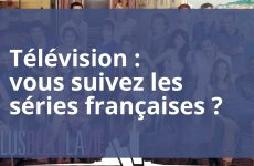 Télévision : vous suivez les séries françaises ?
