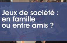 Jeux de société : en famille ou entre amis ?