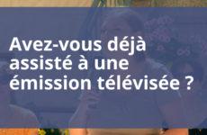 vous avez déjà assisté à une émission télévisée ?