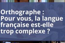 Pensez-vous que la langue française est trop complexe ?