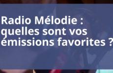 Radio Mélodie : quelles sont vos émissions favorites ?
